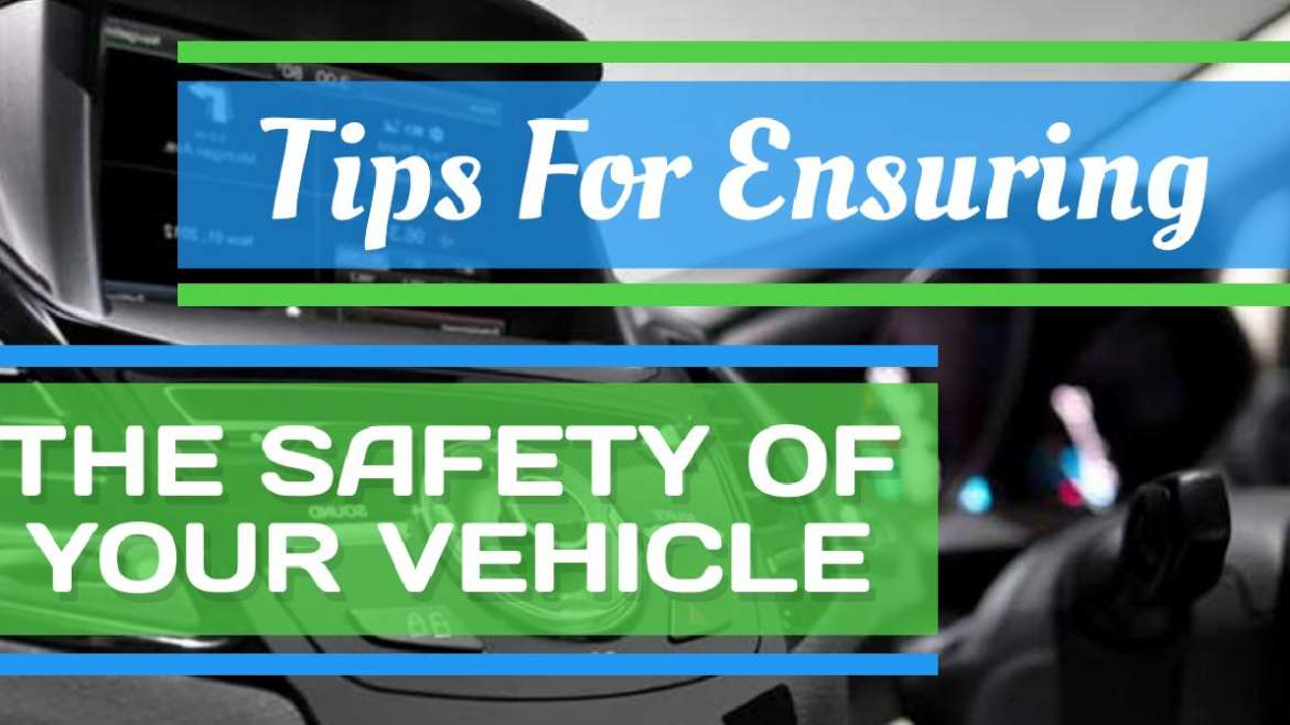 Tips For Ensuring The Safety Of Your Vehicle